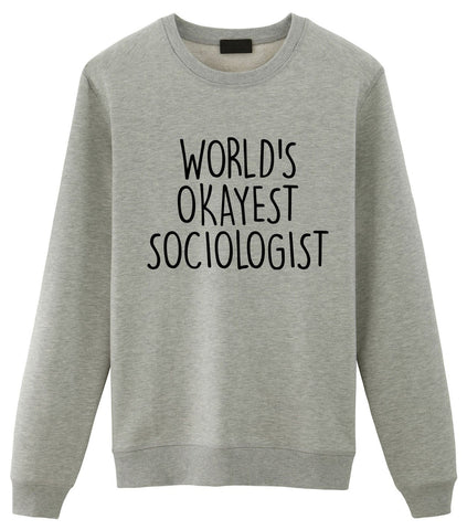 Sociologist Sweater, World's Okayest Sociologist Sweatshirt Gift for Men Women-WaryaTshirts
