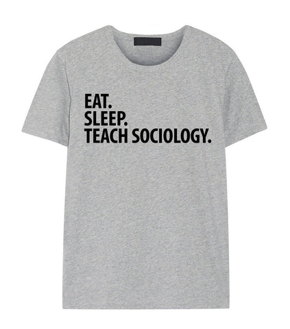 Sociology Teacher T-Shirt, Eat Sleep Teach Sociology Shirt Mens Womens Gift-WaryaTshirts