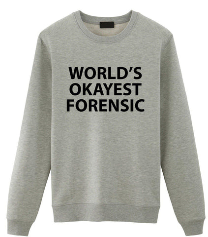 World's Okayest Forensic Sweatshirt Mens Womens-WaryaTshirts