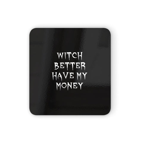 Witch Better Have My Money Coasters set of 4