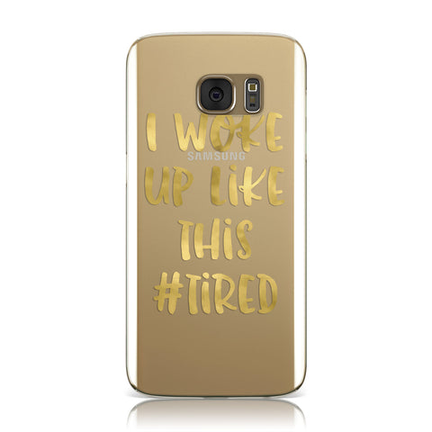 I Woke Up Like This Real Gold Foil Samsung Galaxy Case