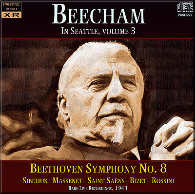 BEECHAM in Seattle Vol. 3: Beethoven, Bizet, Massenet, Rossini, Saint-Saëns, Sibelius (1943) - PASC277