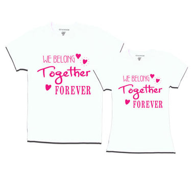 We Belong Together Forever - Couple T-shirts-White