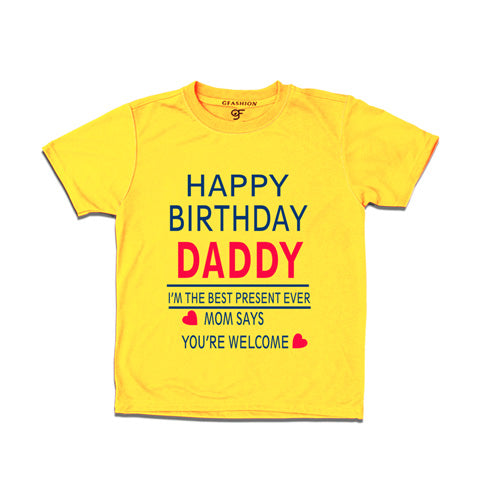 happy birthday daddy i'm the best present-ever mom says you'rewelcome t shirts-yellow