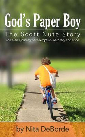 God's Paper Boy: The Scott Nute Story: One man's story of redemption, recovery and hope, Nita Deborde