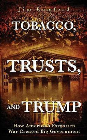 Tobacco, Trusts, and Trump, Jim Rumford