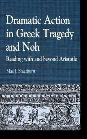 Dramatic Action in Greek Tragedy and Noh, Mae J. Smethurst