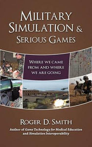 Military Simulation & Serious Games, Roger Dean Smith