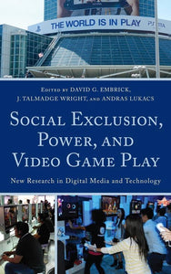 Social Exclusion, Power, and Video Game Play, Lexington Books