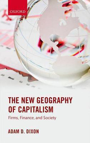 The New Geography of Capitalism, Adam D. Dixon