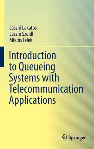 Introduction to Queueing Systems with Telecommunication Applications, Laszlo Lakatos