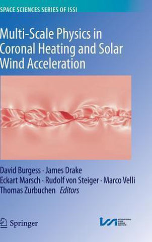 Multi-Scale Physics in Coronal Heating and Solar Wind Acceleration, Springer-Verlag New York Inc.