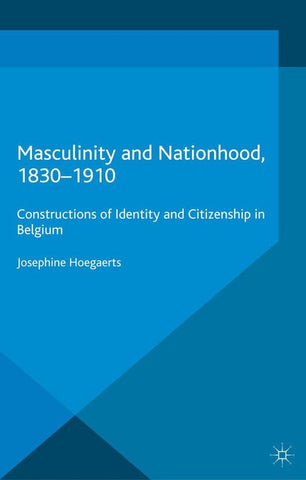 Masculinity and Nationhood, 1830-1910, J. Hoegaerts