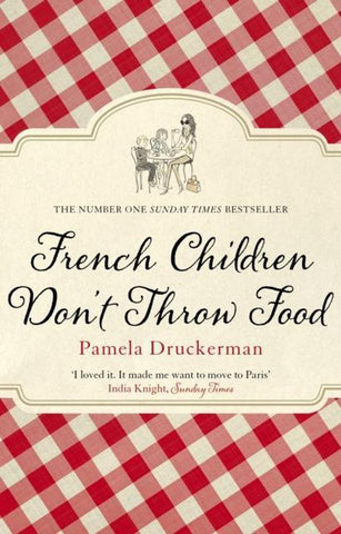 French Children Don't Throw Food, Pamela Druckerman