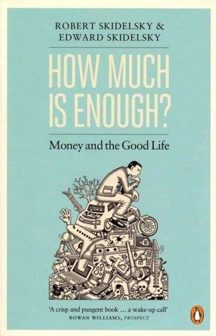 How Much Is Enough?, Robert Skidelsky