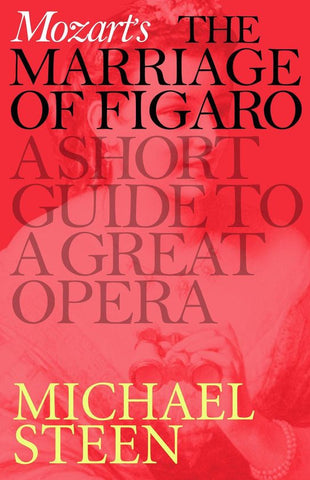 Mozart's Marriage of Figaro: A Short Guide to a Great Opera, Michael Steen