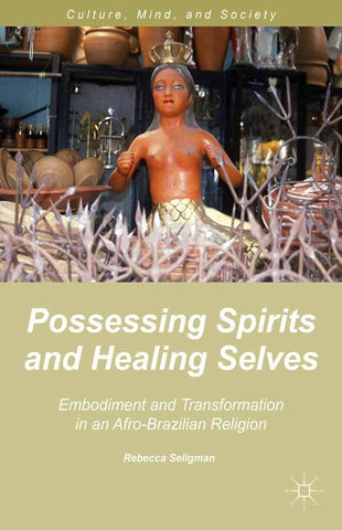 Possessing Spirits and Healing Selves, R. Seligman
