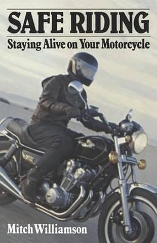 Safe Riding - Staying Alive on Your Motorcycle, Mitch Williamson