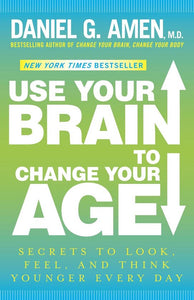 Use Your Brain to Change Your Age, Dr Daniel G Amen