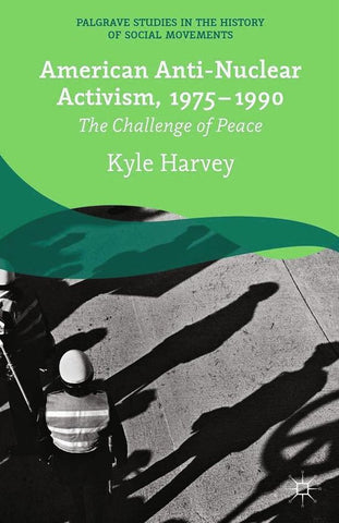 American Anti-Nuclear Activism, 1975-1990, K. Harvey