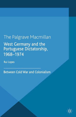 West Germany and the Portuguese Dictatorship, 1968–1974, R. Lopes