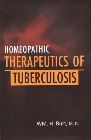 Homeopathic Therapeutics of Tuberculosis, Wm H. Burt