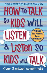 How to Talk so Kids Will Listen and Listen so Kids Will Talk, Adele Faber