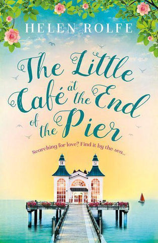 The Little Café at the End of the Pier, Helen Rolfe