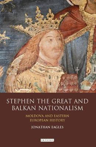 Stephen the Great and Balkan Nationalism, Jonathan Eagles