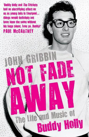 Not Fade Away: The Life and Music of Buddy Holly, John Gribbin