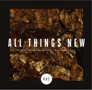 All Things New (Live Worship From King's Cross), Kxc