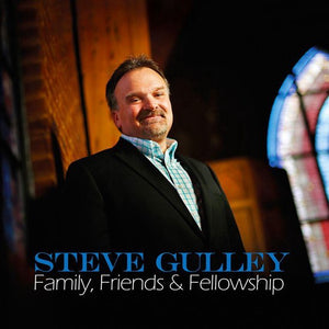 Family, Friends & Fellowship, Steve Gulley