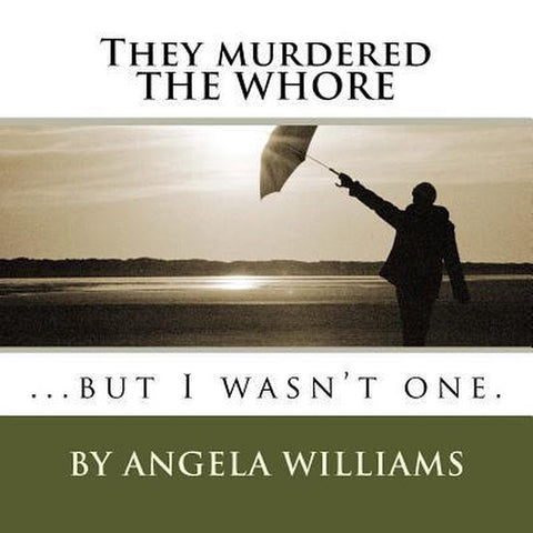 They Murdered the Whore, Angela C Williams