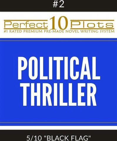 Perfect 10 Political Thriller Plots: #2-5 ''BLACK FLAG'', Perfect 10 Plots