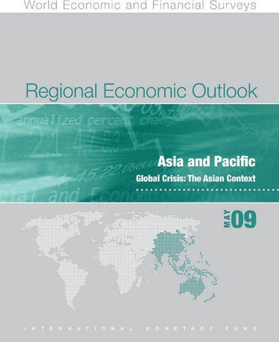 Regional Economic Outlook: Asia and Pacific, May 2009, International Monetary Fund. Asia And Pacific Dept