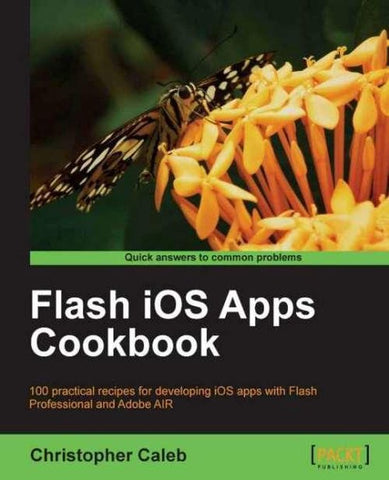Flash iOS Apps Cookbook, Christopher Caleb