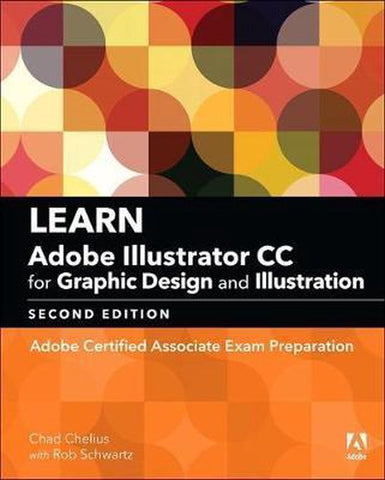 Learn Adobe Illustrator CC for Graphic Design and Illustration, Chad Chelius