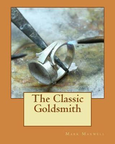 The Classic Goldsmith, Mark C Maxwell