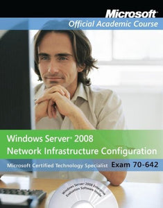Exam 70-642 Windows Server 2008 Network Infrastructure Configuration, Microsoft Official Academic Course
