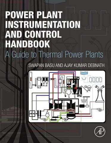 Power Plant Instrumentation and Control Handbook: A Guide to Thermal Power Plants, Swapan Basu