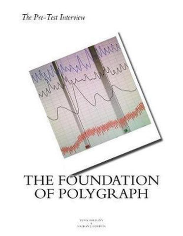The Pre Test Interview The Foundation of Polygraph, Nathan J. Gordon