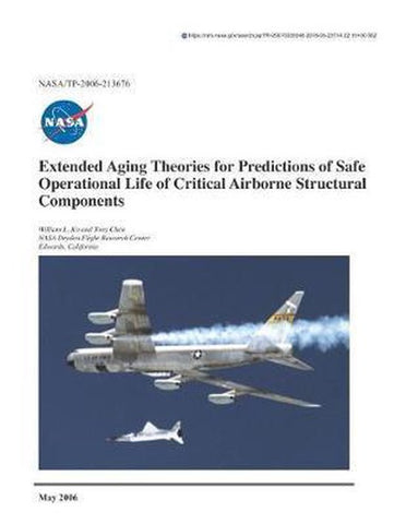 Extended Aging Theories for Predictions of Safe Operational Life of Critical Airborne Structural Components, National Aeronautics And Space Adm Nasa