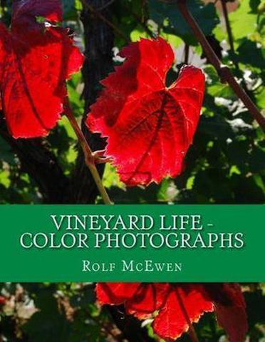 Vineyard Life - Color Photographs, Rolf Mcewen