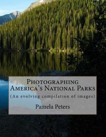 Photographing America's National Parks, Pamela Peters