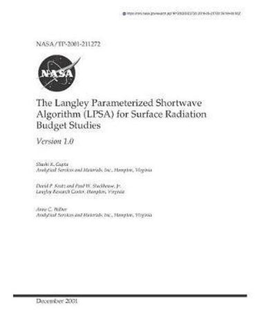 The Langley Parameterized Shortwave Algorithm (Lpsa) for Surface Radiation Budget Studies. 1.0, National Aeronautics And Space Adm Nasa