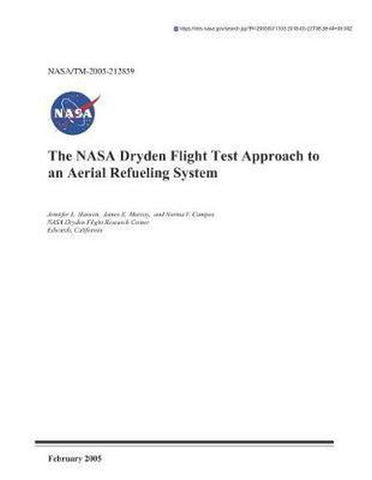 The NASA Dryden Flight Test Approach to an Aerial Refueling System, National Aeronautics And Space Adm Nasa