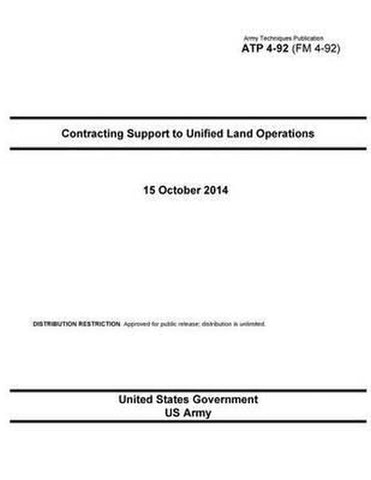 Army Techniques Publication Atp 4-92 (FM 4-92) Contracting Support to Unified Land Operations October 2014, United States Government Us Army