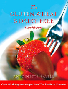 Gluten, Wheat and Dairy Free Cookbook: Over 200 allergy-free recipes, from the Sensitive Gourmet' (Text Only), Antoinette Savill