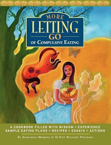 More Letting Go of Compulsive Eating, Anonymous Twelve Step Recovery Members