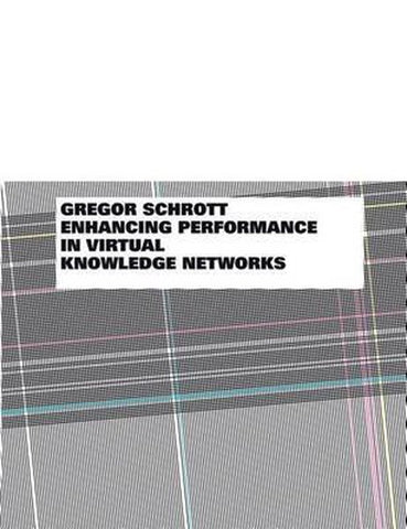 Enhancing Performance in Virtual Knowledge Networks, Gregor Schrott